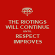 THE RIOTINGS WILL CONTINUE UNTIL RESPECT IMPROVES - Personalised Poster large