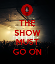 THE SHOW  MUST GO ON - Personalised Poster large