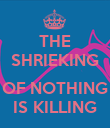 THE SHRIEKING  OF NOTHING IS KILLING - Personalised Poster large