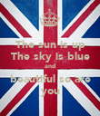 The sun is up The sky is blue and beautiful so are you - Personalised Poster large