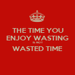 THE TIME YOU ENJOY WASTING IS NOT WASTED TIME  - Personalised Poster large