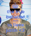 the true belieber won't to lieve justin <3 - Personalised Poster large