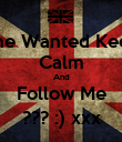 The Wanted Keep Calm And Follow Me ??? :) xxx - Personalised Poster small