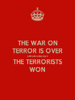 THE WAR ON TERROR IS OVER UNFORTUNATELY THE TERRORISTS WON - Personalised Poster large