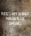 There's only so much  you can do for  someone... - Personalised Poster large