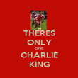 THERES ONLY ONE CHARLIE KING - Personalised Poster large