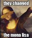they changed the mona lisa - Personalised Large Wall Decal