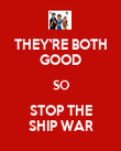 THEY'RE BOTH GOOD SO STOP THE SHIP WAR - Personalised Poster large
