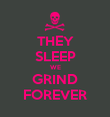 THEY SLEEP WE GRIND FOREVER - Personalised Poster large