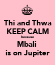 Thi and Thwa KEEP CALM because Mbali  is on Jupiter - Personalised Poster large