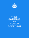 THINK CAREFULLY BEFORE YOU DO SOMETHING - Personalised Large Wall Decal