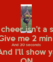 Think cheer isn't a sport ? Give me 2 min  And 30 seconds  And I'll show ya ON - Personalised Poster large