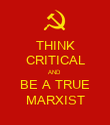 THINK CRITICAL AND  BE A TRUE MARXIST - Personalised Poster large