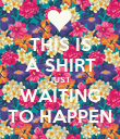 THIS IS A SHIRT JUST WAITING TO HAPPEN - Personalised Poster large