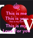 This is me This is you This is my hart This is my  Love For you - Personalised Poster large