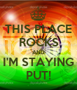 THIS PLACE ROCKS AND I'M STAYING PUT! - Personalised Poster large