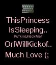 ThisPrincess IsSleeping.. Fu*kinUntickMe! OrIWillKickof.. Much Love (;  - Personalised Poster large