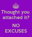 Thought you  attached it?  NO EXCUSES - Personalised Poster large