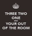 THREE TWO ONE AND YOUR OUT OF THE ROOM - Personalised Poster large