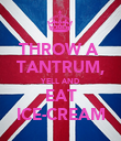 THROW A  TANTRUM, YELL AND EAT ICE-CREAM - Personalised Poster large