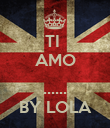 TI  AMO  ...... BY LOLA - Personalised Poster large