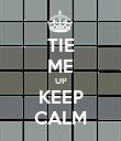 TIE ME UP KEEP CALM - Personalised Poster large