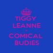 TIGGY  LEANNE = COMICAL  BUDIES - Personalised Poster large