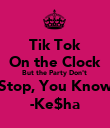 Tik Tok On the Clock But the Party Don't  Stop, You Know -Ke$ha - Personalised Poster large