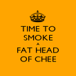 TIME TO SMOKE A FAT HEAD OF CHEE - Personalised Poster large