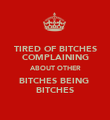 TIRED OF BITCHES COMPLAINING ABOUT OTHER BITCHES BEING  BITCHES - Personalised Poster large