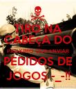 TIRO NA CABEçA DO PROXIMO QUE ENVIAR PEDIDOS DE JOGOS -_-!! - Personalised Poster large