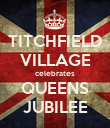 TITCHFIELD VILLAGE celebrates QUEENS JUBILEE - Personalised Poster large