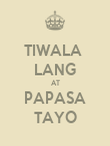 TIWALA  LANG AT PAPASA TAYO - Personalised Poster large