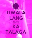 TIWALA LANG CUTE KA TALAGA - Personalised Poster large