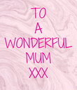 TO A WONDERFUL MUM XXX - Personalised Poster large