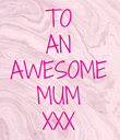 TO AN AWESOME MUM XXX - Personalised Poster large