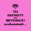 TO INFINITY AND BEYONCE! waitaminnit... - Personalised Poster large