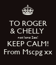 TO ROGER & CHELLY  not long 2go! KEEP CALM! From Mscpg xx - Personalised Poster large