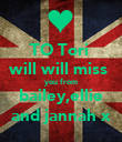 TO Tori  will will miss  you from bailey,ellie and jannah x - Personalised Poster large