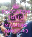 TOCCATEMI TUTTO MA NON IL MIO  MIGLIORE AMICO <3 - Personalised Poster large