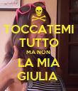 TOCCATEMI TUTTO MA NON  LA MIA GIULIA  - Personalised Poster large