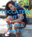TOCCATEMI  TUTTO MA NON  LA MIA  MARY - Personalised Poster large