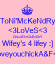 ToNi'McKeNdRy <3LoVeS<3 ChLoE'mCkEnDrY Wifey's 4 lifey :] iloveyouchickA&F<3 - Personalised Poster large