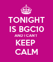 TONIGHT IS BGC10 AND I CAN'T  KEEP  CALM - Personalised Poster small