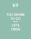 TOO DRUNK TO GO HOME LET'S OBEID - Personalised Poster large