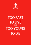 TOO FAST TO LIVE AND TOO YOUNG TO DIE - Personalised Poster large