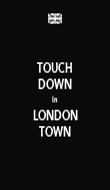 TOUCH DOWN In LONDON TOWN - Personalised Poster large