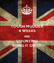 TOUGH MUDDER 4 WEEKS AND COUNTING BRING IT ON!!!!!! - Personalised Poster large