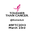 TOUGHER THAN CANCER. @KomenLA #RFTC2013 March 23rd - Personalised Poster large
