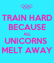 TRAIN HARD BECAUSE ALL UNICORNS  MELT AWAY - Personalised Poster large